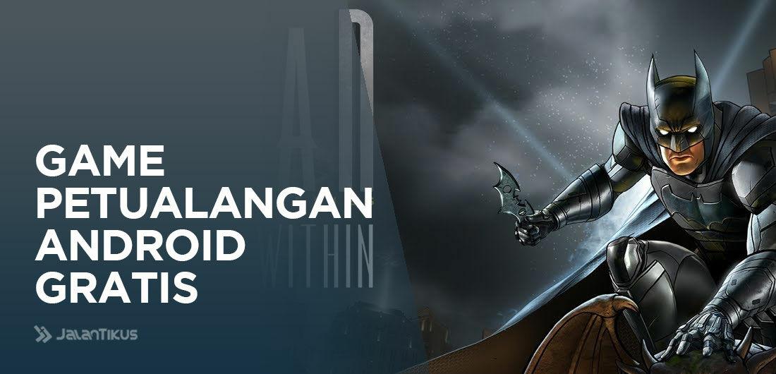 10 Game Petualangan Android Gratis Terbaik - JalanTikus.com