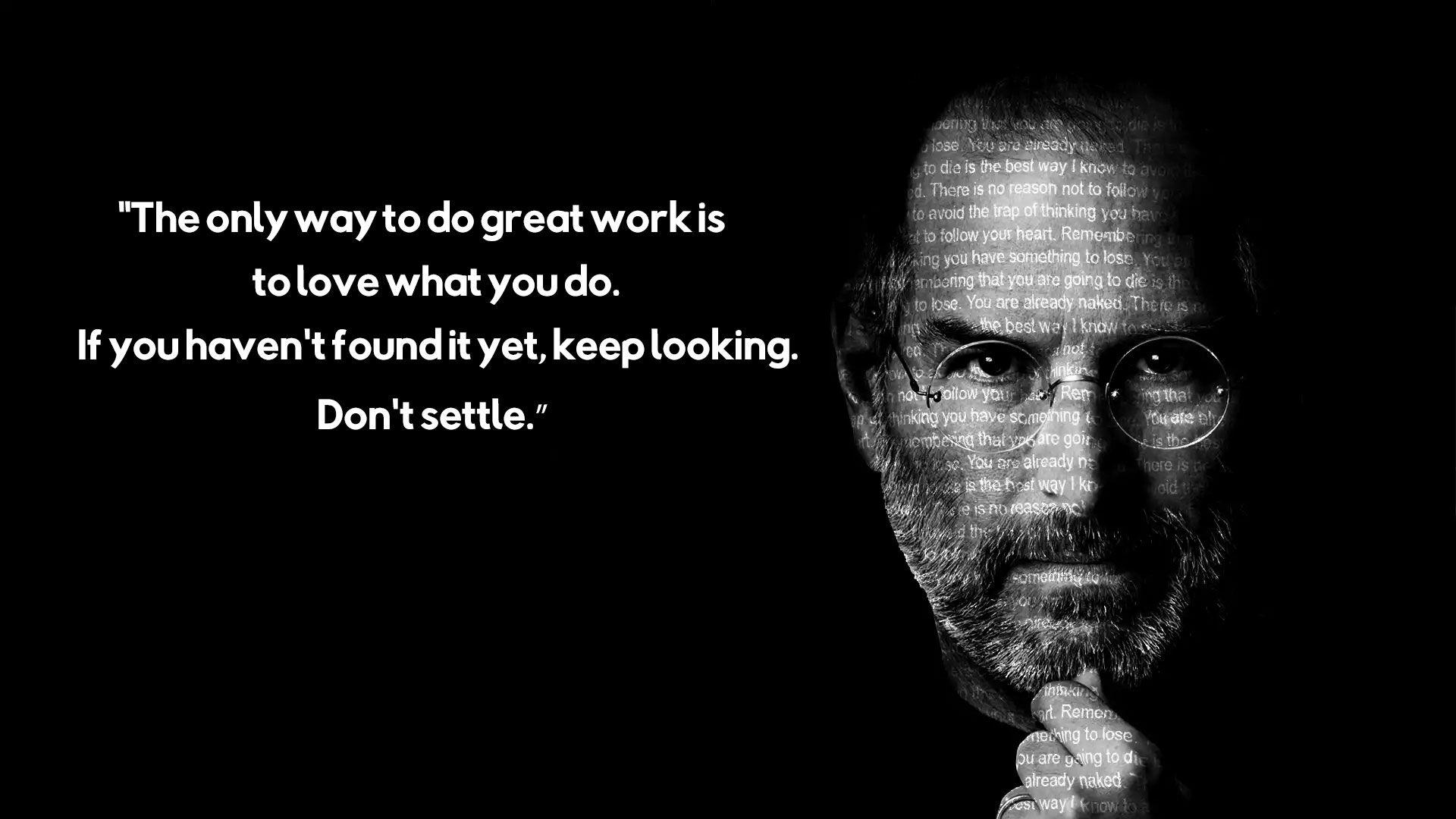 Satu Satunya Cara Untuk Melakukan Pekerjaan Yang Besar Adalah Mencintai Apa Yang Kamu Lakukan