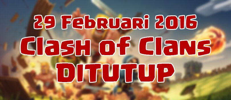 Clash of Clans Akan Ditutup Pada 29 Februari 2016?