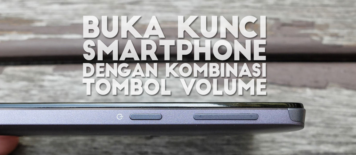 Cara Anti-Mainstream Buka Lock Smartphone dengan Kombinasi Tombol Volume