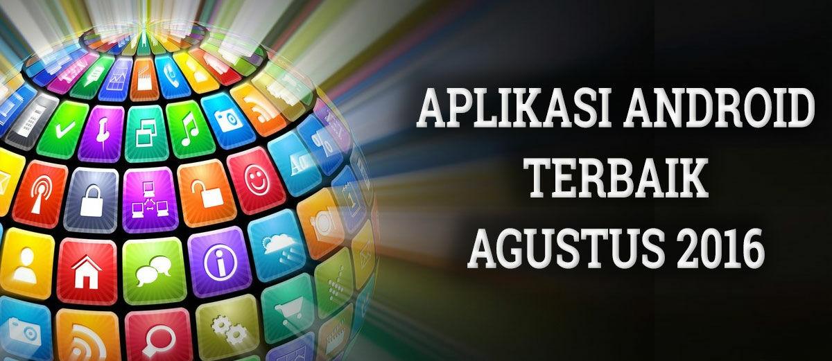 10 Aplikasi Android Gratis Terbaik Agustus 2016