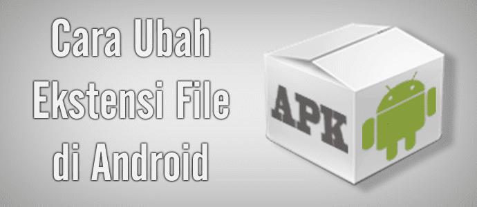 Cara Ubah Ekstensi File di Android