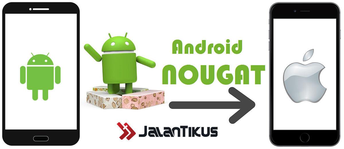 Android Nougat: Pindah dari iPhone ke Android Lebih Mudah!