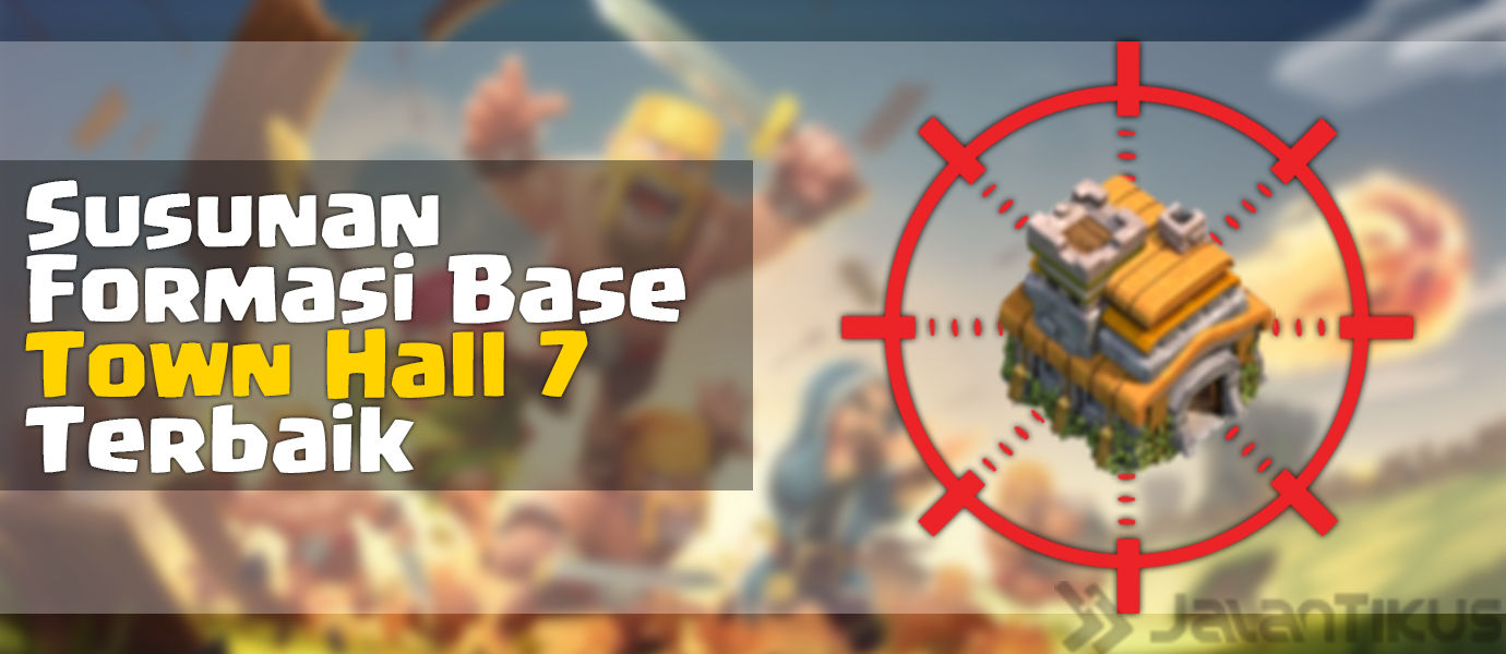 [Update] Susunan Formasi Base Town Hall 7 Terbaik di Clash of Clans