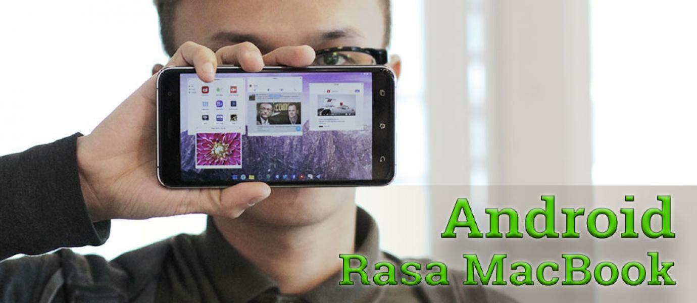 Cara Android Jadi MacBook Tanpa Root, Yuk Cobain!