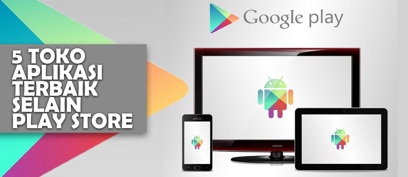 5 Toko Aplikasi Terbaik Selain Google Play Store
