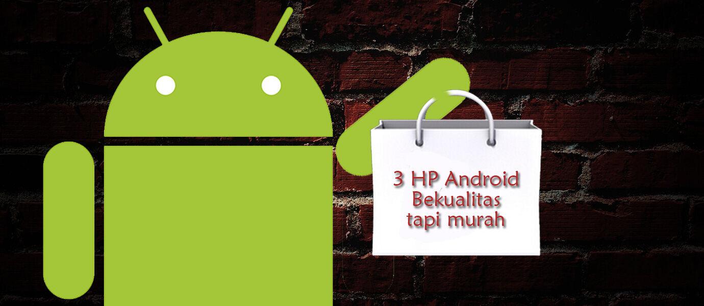 3 HP Android Paling Berkualitas dengan Budget Terbatas