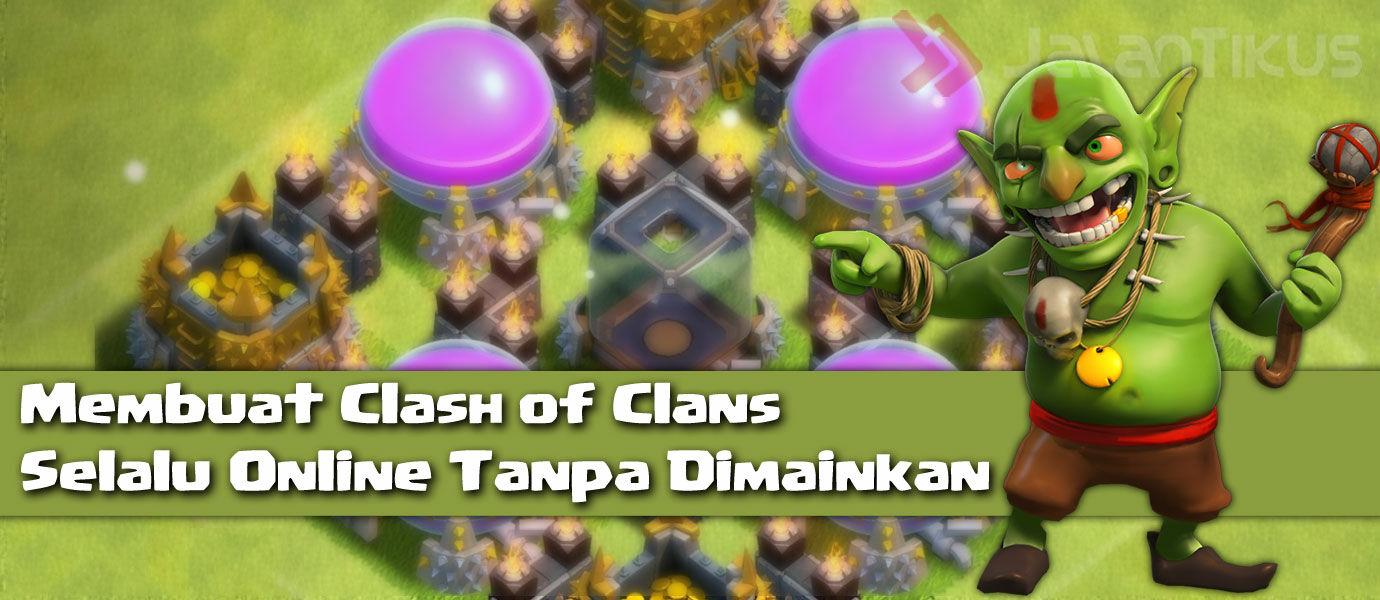 Cara Buat Clash of Clans Selalu Online Tanpa Dimainkan