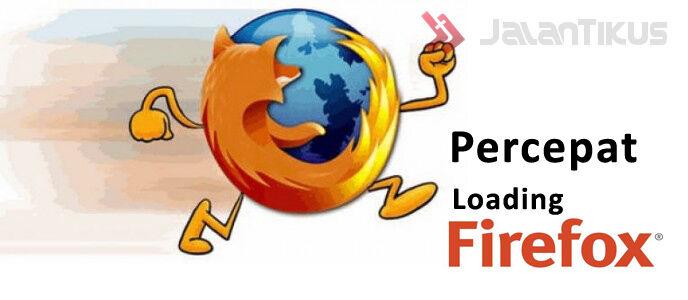 Cara Mempercepat Loading Mozilla Firefox