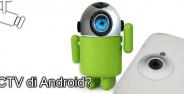Cara Membuat Kamera Cctv Dengan Android