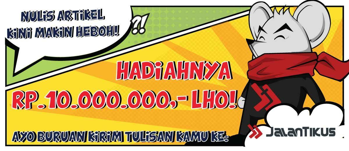 Nulis Artikel Tips di JalanTikus Kini Berhadiah 10 Juta Rupiah!