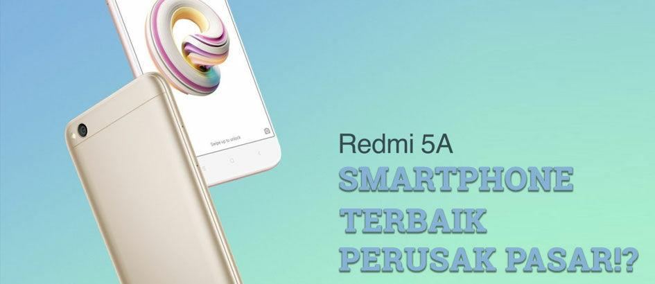 Merusak pasar, Ini 5 Alasan Xiaomi Redmi 5A Jadi Smartphone Terbaik!