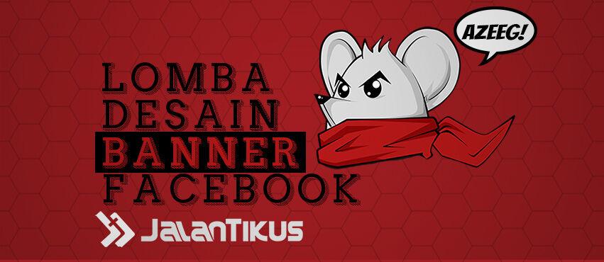 Ayo Ikuti Lomba Desain Banner Facebook JalanTikus Berhadiah Total Jutaan Rupiah!
