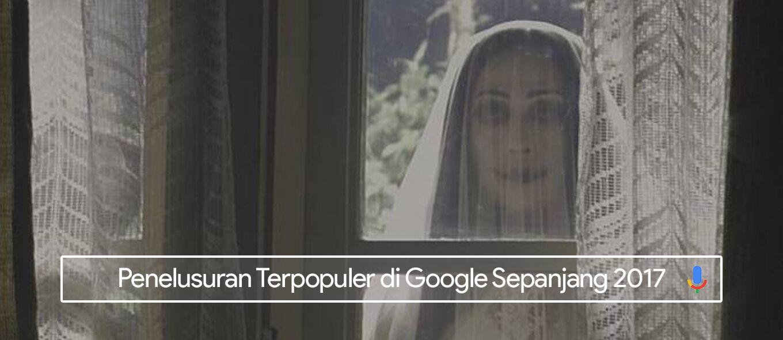 Pengabdi Setan! Inilah Daftar Pencarian Google Terpopuler 2017