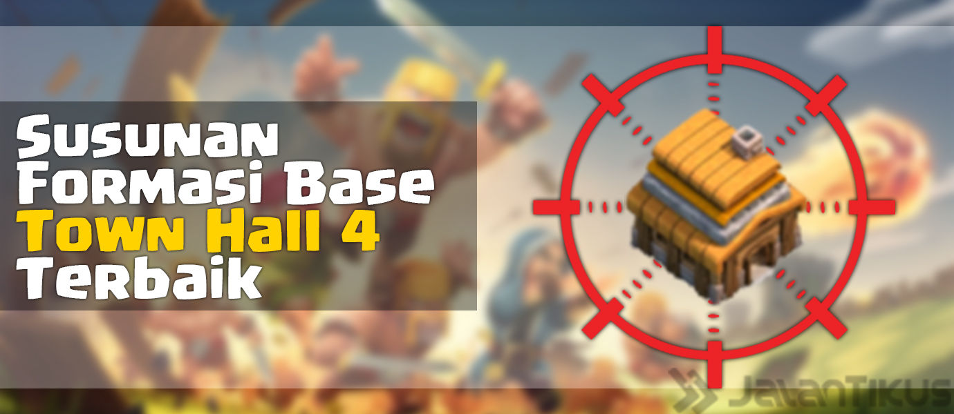 Susunan Formasi Base Town Hall 4 Terbaik di Clash of Clans