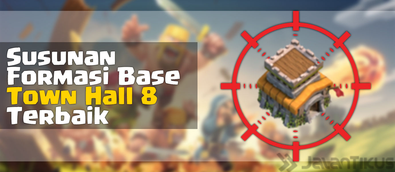 [Update] Susunan Formasi Base Town Hall 8 Terbaik di Clash of Clans