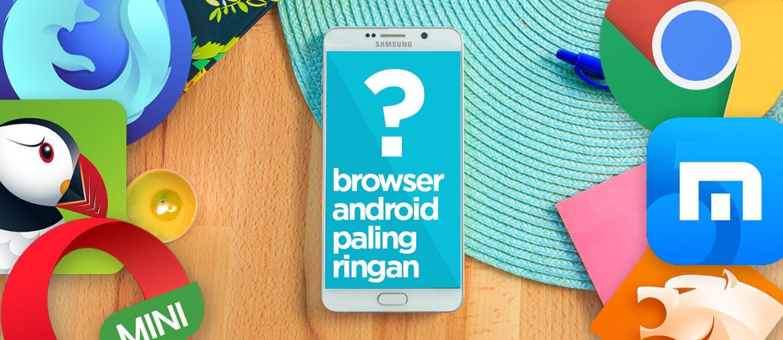7 Browser Android Paling Ringan Terbaik dan Hemat Kuota November 2017