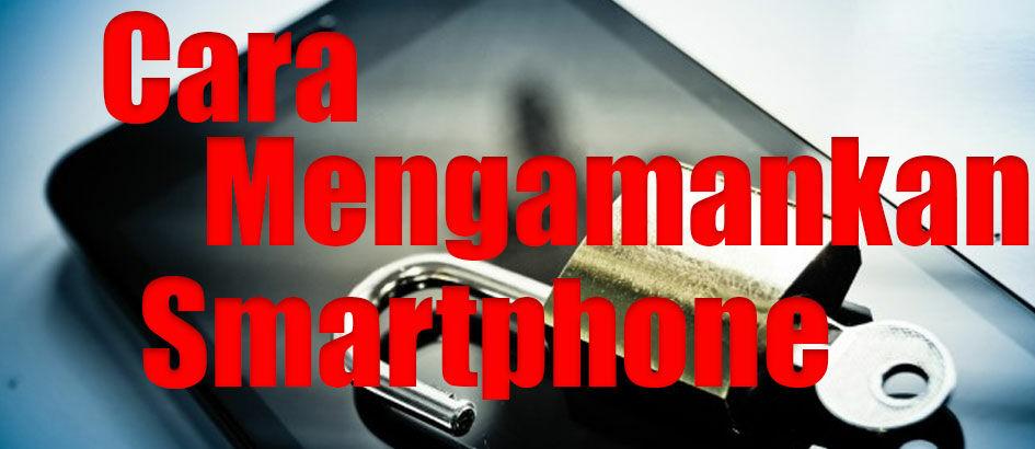 Ini Nih 9 Cara Mengamankan Smartphone Kamu dari Segala Marabahaya