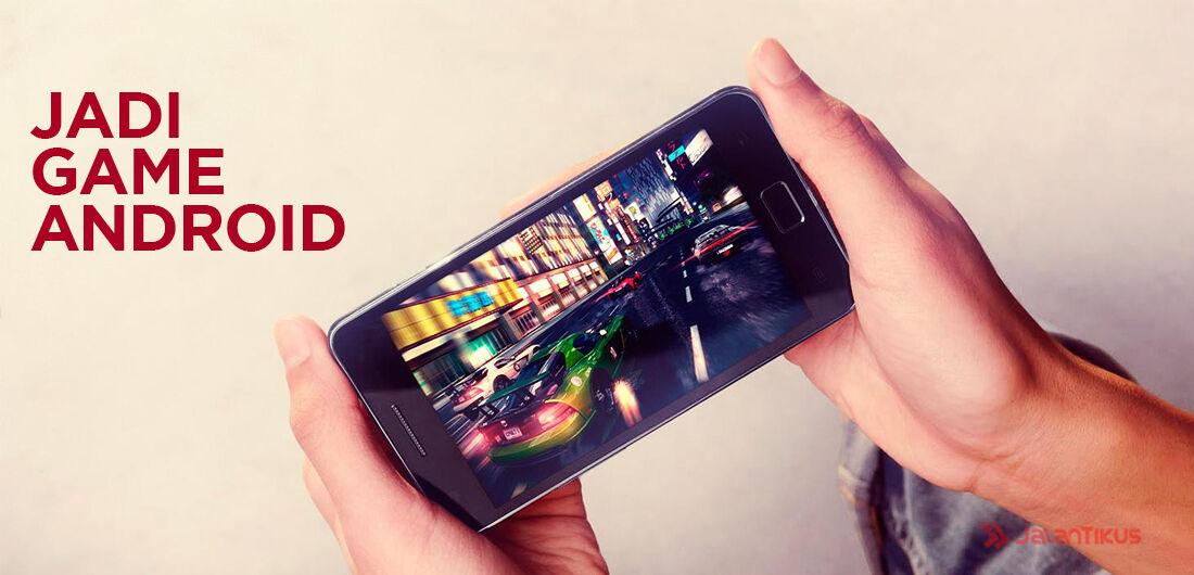 Cara Ubah Hidup Kamu Jadi Game Android