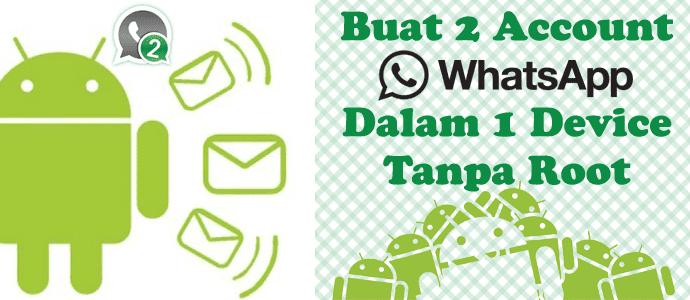 Buat 2 Account WhatsApp Dalam 1 Device Tanpa Root