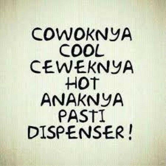 Cowoknya Cool Cewenya Hot anaknya pasti Dispenser!