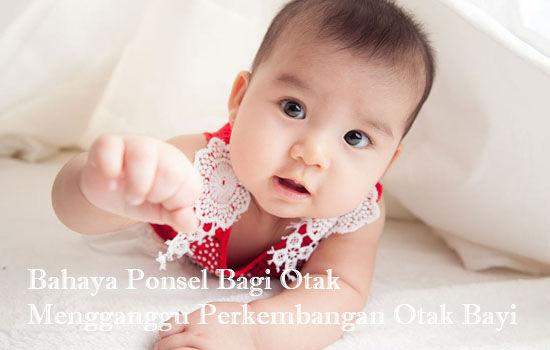 Bahaya Ponsel Bagi Otak Mengganggu Perkembangan Otak Bayi
