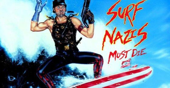 Surf Nazis Must Die Film Terkenal Yang Orang Tidak Peduli Dan Dianggap Ada Custom F065d