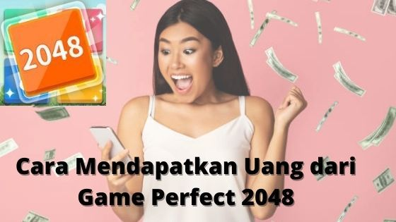Cara Mendapatkan Uang Dari Game Perfect 2048 Bc389