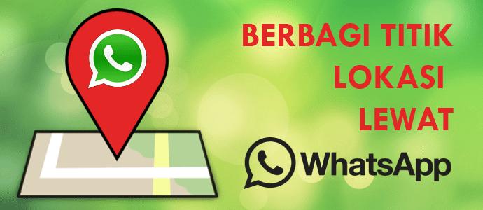 Berbagi Titik Lokasi Lewat WhatsApp