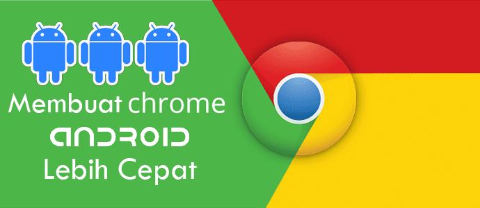 Cara Ampuh Buat Google Chrome Android Lebih Cepat