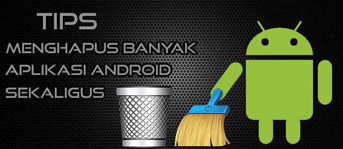Cara Menghapus Banyak Aplikasi Sekaligus di Android