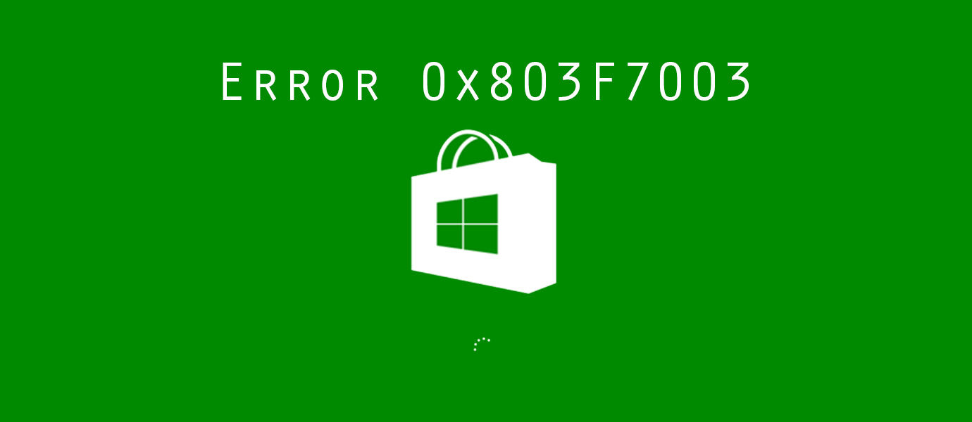 Cara Memperbaiki Error 0x803F7003 di Windows 10 Store Ketika Download App