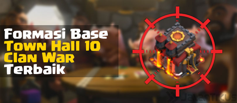 Kumpulan Formasi Base Town Hall 10 Clan War Clash of Clans Terbaik