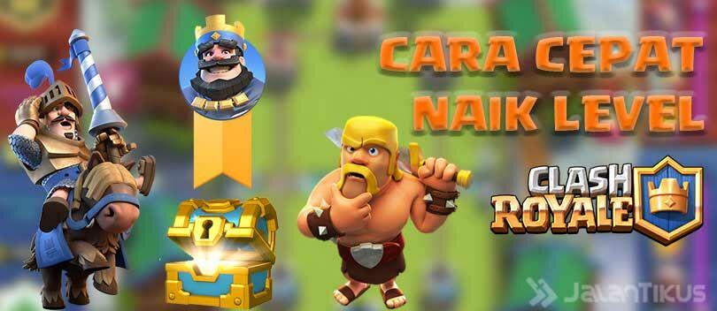 Cara Cepat Naik Level di Clash Royale, Newbie WAJIB Baca!