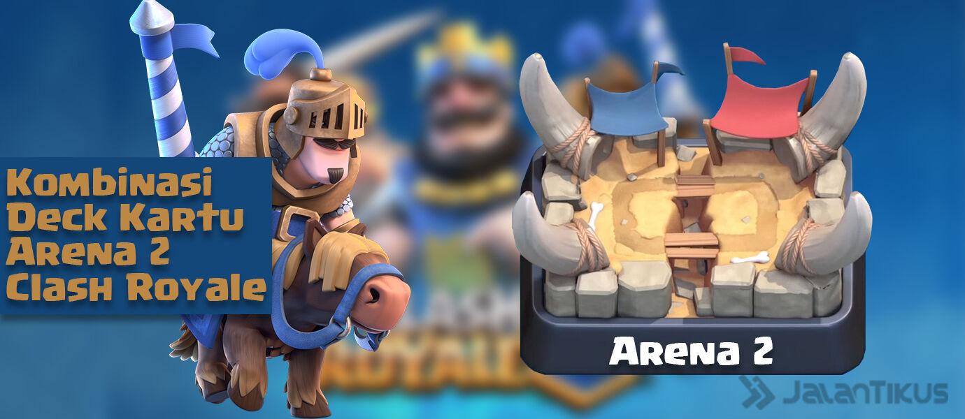 Kombinasi Kartu (Battle Deck) Arena 2 Terbaik Clash Royale
