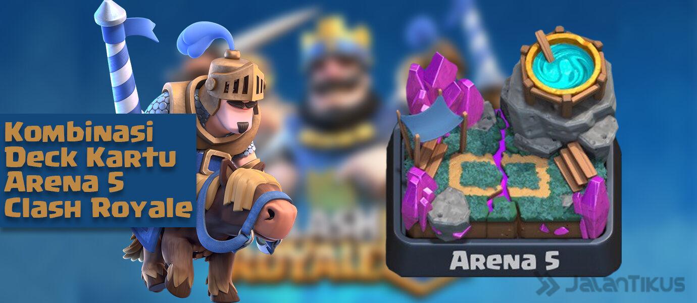 Kombinasi Kartu (Battle Deck) Arena 5 Terbaik Clash Royale