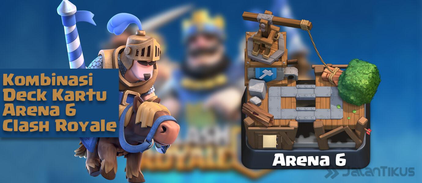 Kombinasi Kartu (Battle Deck) Arena 6 Terbaik Clash Royale
