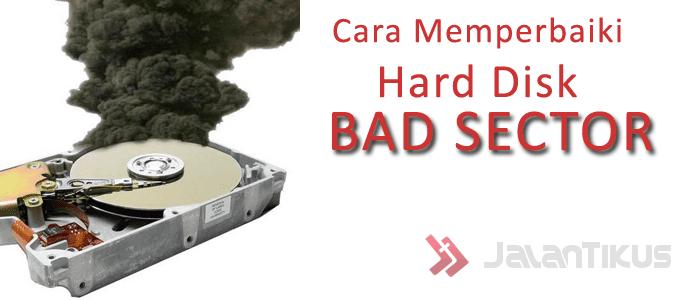 Cara Memperbaiki Hard Disk Bad Sector