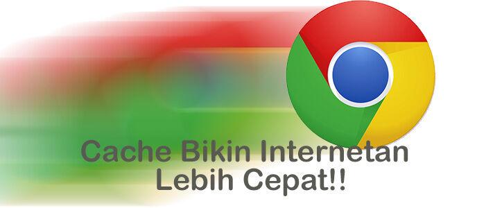 Terbukti Cache Bisa Bikin Internetan Lebih Cepat!