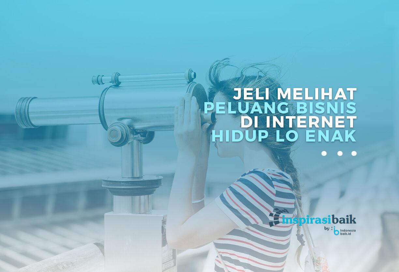 Jeli Melihat Peluang Bisnis Di Internet